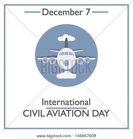 International Civil Aviation Day. December 7