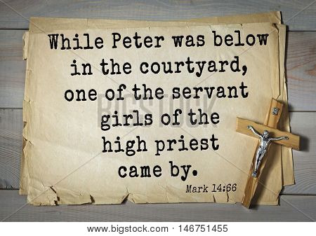TOP-350. Bible verses from Mark.While Peter was below in the courtyard, one of the servant girls of the high priest came by.