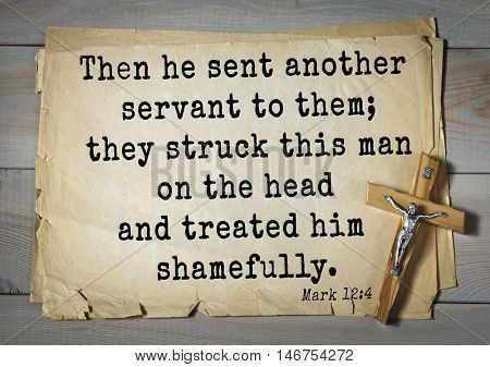 TOP-350. Bible verses from Mark.Then he sent another servant to them; they struck this man on the head and treated him shamefully.