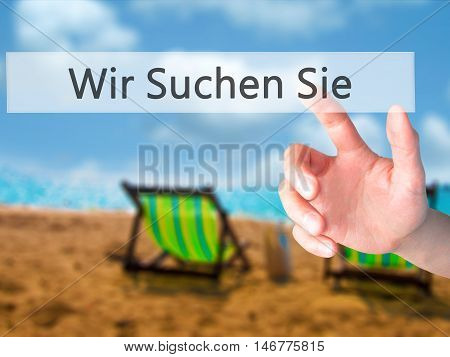 Wir Suchen Sie! (looking For You In German) - Hand Pressing A Button On Blurred Background Concept O