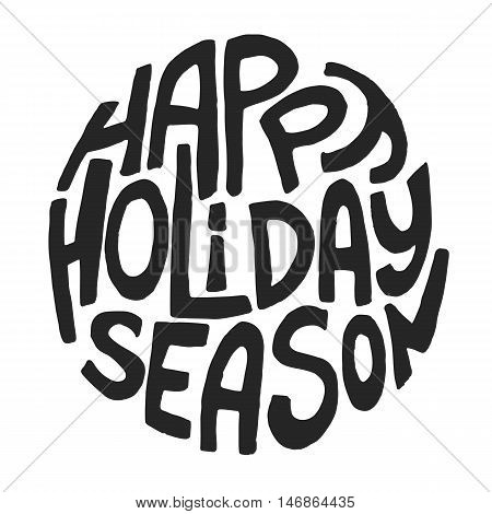 Decorative Greeting Card with handdrawn lettering. Handwritten black phrase Happy Holiday Season in circle form isolated on white background. Trendy rough vector design element for xmas decorations