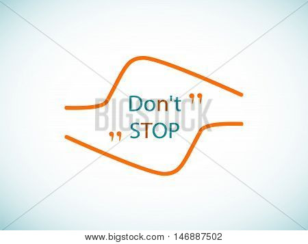Don't stop. Insert your own slogan. Quote element design. Quote cloud. Message text tag. Take into account. Quote form. Vector element for design.