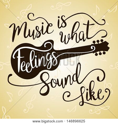 Music Is What Feelings Sound Like. Hand drawn quote with guitar for your design . Unique brush pen lettering. Can be used for print bags, posters, cards, stationery and for web banners, advertisement .