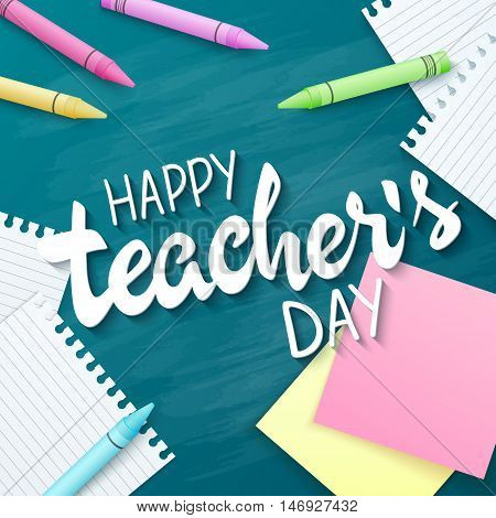 vector hand drawn teachers day lettering greetings label - happy teachers day - with realistic paper pages, pencils and stickers on chalkboard background. Can be used as greetings card or poster.
