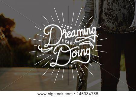 Stop Dreaming Start Doing Startup Beginning Concept