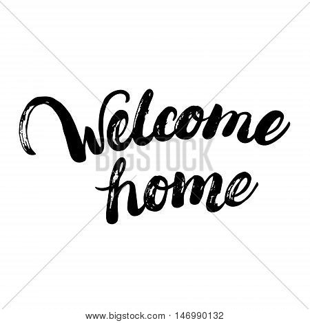Welcome home hand written calligraphy lettering for greeting card or poster. Brush ink texture. Modern calligraphy. Vector illustration.
