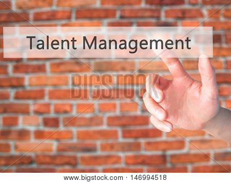 Talent Management - Hand Pressing A Button On Blurred Background Concept On Visual Screen.
