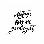 Always kiss me goodnight card. Hand drawn romantic lettering. Ink illustration. Modern brush calligraphy. Isolated on white background. poster