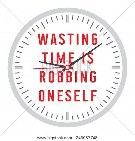 Clock With Inscription. Wasting Time Is Robbing Oneself. Motivational Quote. Vector Illustration
