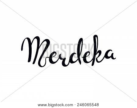 Hand Written Calligraphic Lettering Quote Merdeka Meaning Independence In Malay, Indonesian. Isolate