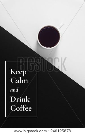 Keep Calm And Drink Coffee. Coffee On Black And White Background.