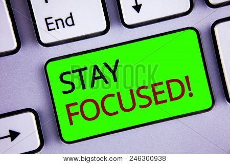Writing Note Showing  Stay Focused Motivational Call. Business Photo Showcasing Maintain Focus Inspi