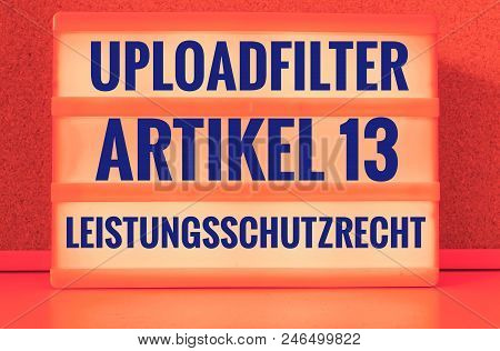 Illuminated Panel With The German Words Uploadfilter Artikel 13 Leistungsschutzrecht In English Uplo