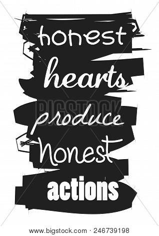 Honest Hearts Produce Honest Actions. Motivational Quote.