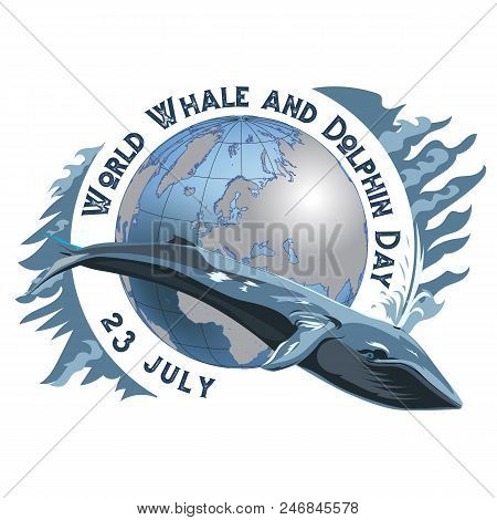World Whale And Dolphin Day. 23 July. Concept Of Ecological Holiday. Whale And Silhouettes Of Contin
