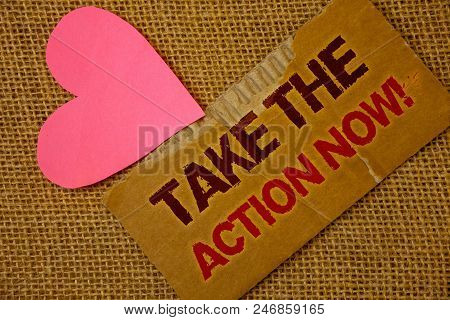 Word Writing Text Take The Action Now Motivational Call. Business Concept For Act Start Promptly Imm