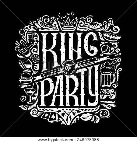King Of Party T-shirts Print For Dark Background. King Of Party Text And Handwritten Men Stuff Drawi