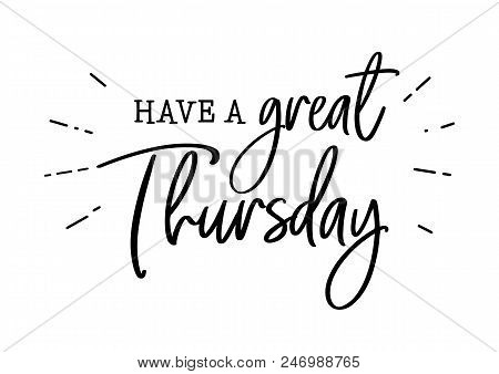 Have A Great Thursday. Motivation And Inspiration Cute Funny Brush Lettering. Social Media Typograph