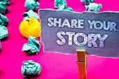 Writing note showing Share Your Story. Business photo showcasing Experience Storytelling Nostalgia Thoughts Memory Personal Words torn paper wooden clip pink background crumbled yellow blue note poster