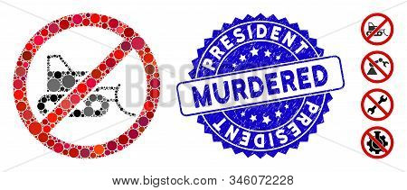Mosaic No Bulldozer Icon And Rubber Stamp Seal With President Murdered Phrase. Mosaic Vector Is Desi