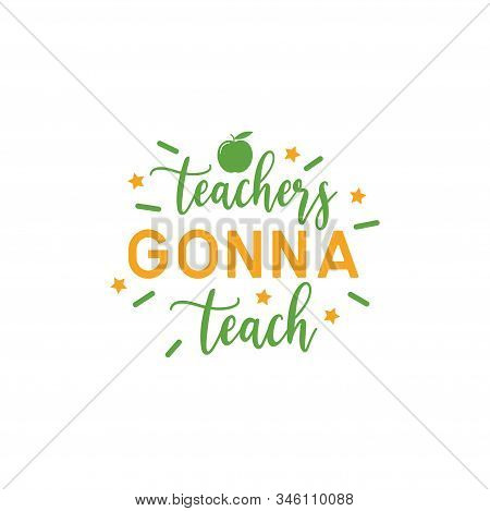 Teacher Quote Lettering Typography. Teacher Gonna Teach