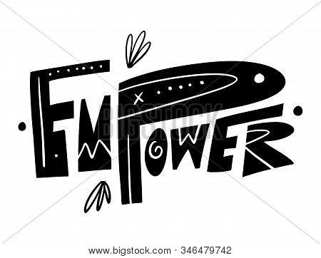 Empower Phrase. Feminism Symbol. Vector Illustration. Scandinavian Typography. Isolated On White Bac