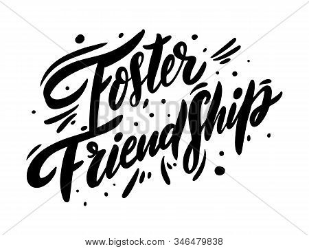 Foster Friendship Phrase. Vector Lettering. Isolated On White Background.