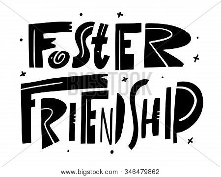Foster Friendship. Vector Illustration. Scandinavian Typography. Isolated On White Background.