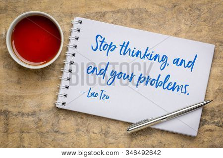 Stop thinking, and end your problems - inspirational quote from teaching by Lao Tzu, ancient Chinese philosopher and founder of Taoism, overthinking concept