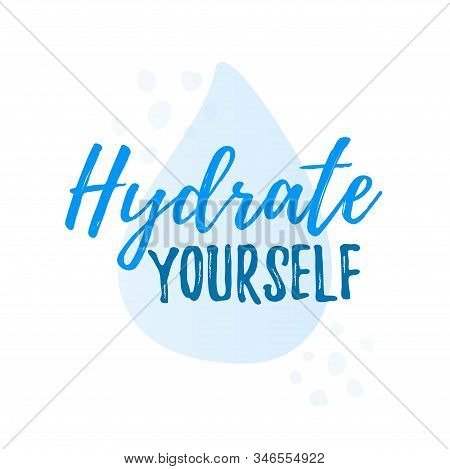 Hydrate Yourself Quote Calligraphy Text. Vector Illustration Text Hydrate Yourself.