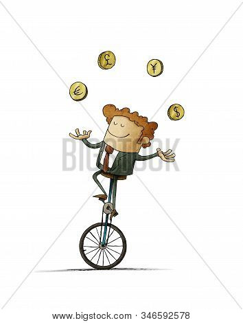 Businessman Riding A Unicycle Juggles Four Currencies From Different Countries. Isolated