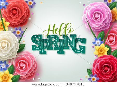 Hello Spring Vector Concept Design. Spring Greeting Text With Colorful Camellia Flowers And Leaves E