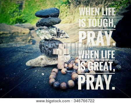 Inspirational Quote - When Life Is Tough, Pray. When Life Is Great, Pray. With Stone Balance Formati