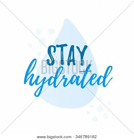 Stay Hydrated Yourself Quote Calligraphy Text. Vector Illustration Text Hydrate Yourself. Design Pri