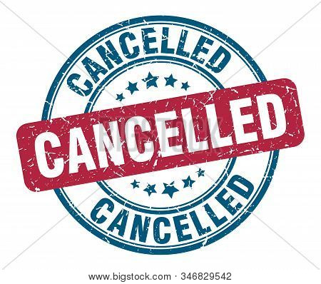 Cancelled Stamp. Cancelled Round Grunge Sign. Cancelled