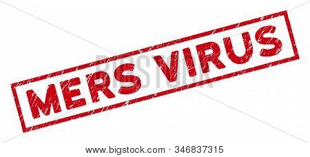 Mers Virus Rectangle Framed Stamp Seal. Red Vector Rectangle Textured Seal Stamp With Mers Virus Phr