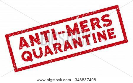 Anti-mers Quarantine Rectangular Framed Seal. Red Vector Rectangle Scratched Seal Stamp With Anti-me