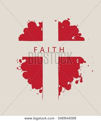 The Sign Of The Abstract Cross With The Word Faith On The Background Of Red Drops. Religious Symbol