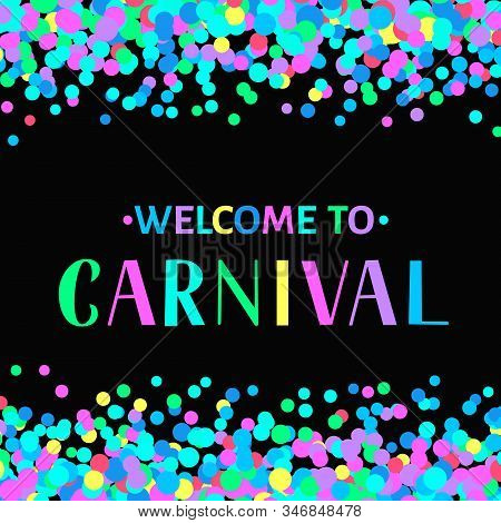 Welcome To Carnival Colorful Lettering On Confetti Background. Masquerade Party Poster Or Invitation