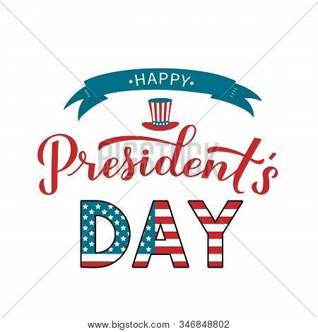 Happy Presidents Day Calligraphy Lettering With Uncle Sam Hat And Ribbon. American Patriotic Typogra