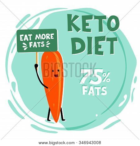 Ketogenic Diet, Conceptual Vector Illustration. Funny Illustration Of Carrot With Quote Eat More Fat