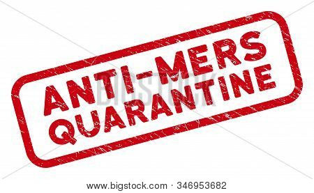 Anti-mers Quarantine Rectangle Framed Watermark. Red Vector Rectangle Grunge Stamp Imprint With Anti