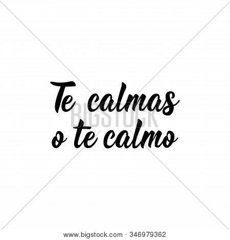 Te Calmas O Te Calmo. Lettering. Translation From Spanish - You Calm Down Or I Calm You Down. Elemen