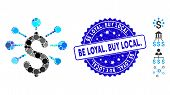 Mosaic financial relations icon and corroded stamp seal with Be Loyal. Buy Local. caption. Mosaic vector is formed with financial relations icon and with random round items. Be Loyal. Buy Local. poster