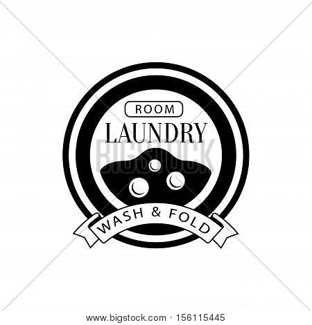 Black And White Sign For The Laundry And Dry Cleaning Service With Washing Machine Viewing Window. Vector Clothes Washing Service Template Logo With Calligraphic Text, Wash And Fold Stamp Collection.