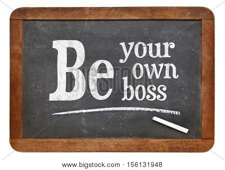 Be your own boss  - white chalk text on a vintage slate blackboard