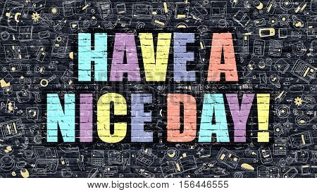 Have a Nice Day - Multicolor Concept on Dark Brick Wall Background with Doodle Icons Around. Modern Illustration with Elements of Doodle Style. Have a Nice Day on Dark Wall.