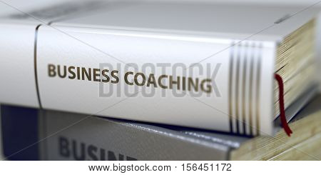 Business Concept: Closed Book with Title Business Coaching in Stack, Closeup View. Close-up of a Book with the Title on Spine Business Coaching. Blurred Image with Selective focus. 3D Rendering.