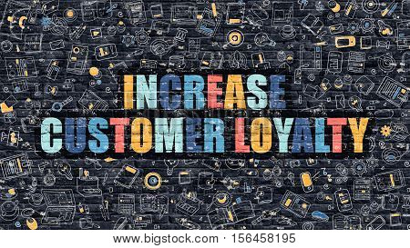 Multicolor Concept - Increase Customer Loyalty on Dark Brick Wall with Doodle Icons. Increase Customer Loyalty Business Concept. Increase Customer Loyalty on Dark Wall.