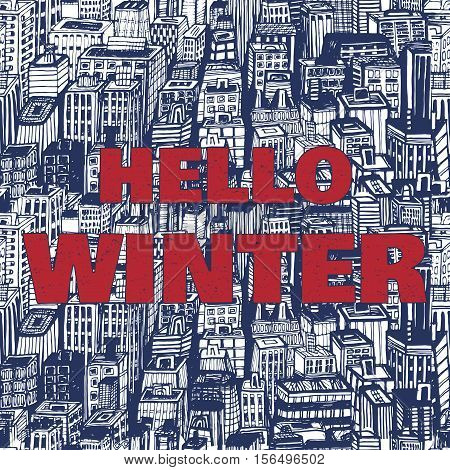 Hand drawn winter cityscape with text Hello winter. Vintage poster. Vector Illustration. Seamless background with architecture, skyscrapers, megapolis, buildings, business center.